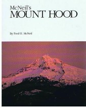 McNeil's Mount Hood: Wyeast the Mountain Revisited McNeitl, Fred H. - $9.50
