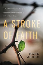 A Stroke of Faith: A Stroke Survivor's Story of a Second Chance at Livin... - $6.51