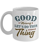 Let's Do This Thing Good Morning Themed Coffee & Tea Gift Mug Cup For A ... - $13.71