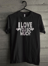 i love you so much Men's T-Shirt - Custom (3200) - $19.12+