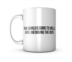 The World Is Going To Hell And I'm Driving The Bus Ceramic Mug Coffee Te... - $11.99