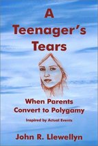 A Teenager's Tears : When Parents Convert to Polygamy Llewellyn, John R. - $8.99