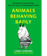Animals Behaving Badly : Boozing Bees, Cheating Chimps, Dogs With Guns -... - $7.95