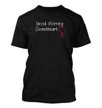 Good Morning Sweetheart #168 - Men's T-Shirt - Funny Humor Comedy Valent... - $24.99
