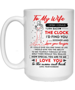 To My Wife I Wish I Could Turn Back The Clock 15 oz. White Mug - $17.00