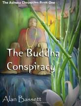 The Buddha Conspiracy: The Ashoka Chronicles Book One Bassett, Alan - $12.82