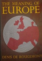 The Meaning of Europe [Hardcover] Rougemont, Denis De