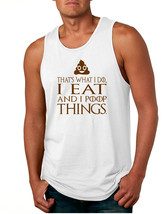 Men's Tank Top That's What I Do I Eat And I Poop Things Fun - $14.94+