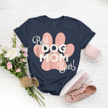 Best Dog Mom Ever Rose Pink Paw Print Cute T- Shirt Birthday Funny Ideas... - $15.99+