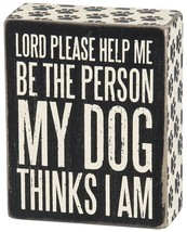 """Lord Help Me Be the Person My Dog Thinks I am  Box Sign Primitives Kathy 4"""" x 5"""" - $12.95"""