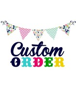 Request a Custom Order - Create a Custom Order for You that is not Listed here - $106.00