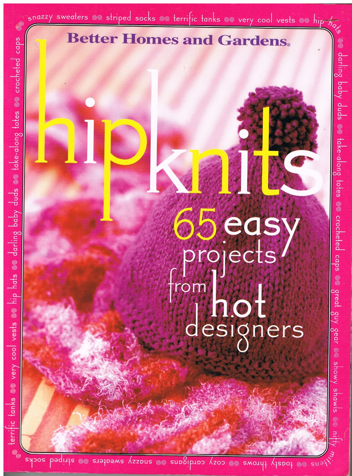 Better Homes and Gardens Hip Knits 65 Easy Projects from Hot Designers Book