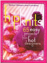 Better Homes and Gardens Hip Knits 65 Easy Projects from Hot Designers Book - $8.99