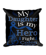 Colon Cancer Awareness Gift For Daughter - Square Pillow Case w/ stuffing - $23.00