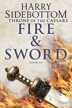 Fire and Sword: Throne of Caesars: Book Three Sidebottom, Harry - $9.60
