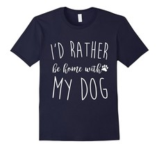 I'd Rather Be Home With My Dog T Shirt, Funny Pet T Gift Men - $17.95+