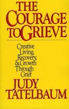 The Courage to Grieve: The Classic Guide to Creative Living, Recovery, and Growt image 1