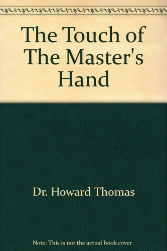The Touch of The Master's Hand [Nov 10, 1987] Thomas, Dr. Howard