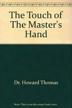 The Touch of The Master's Hand [Nov 10, 1987] Thomas, Dr. Howard - $17.61