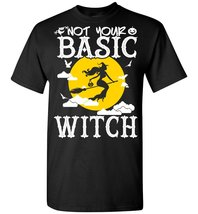 Not Your Basic Witch T shirt - $19.99+