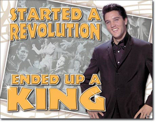 Primary image for Elvis Presley Started a Revolution Ended up The King of Rock n Roll Metal Sign