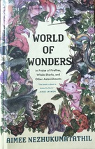 World of Wonders: In Praise of Fireflies, Whale Sharks, by Aimee Nezhuku... - $13.95