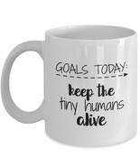 Funny Gift for Teachers Moms - Goals Today Keep the Tiny Humans Alive -W... - $19.55+