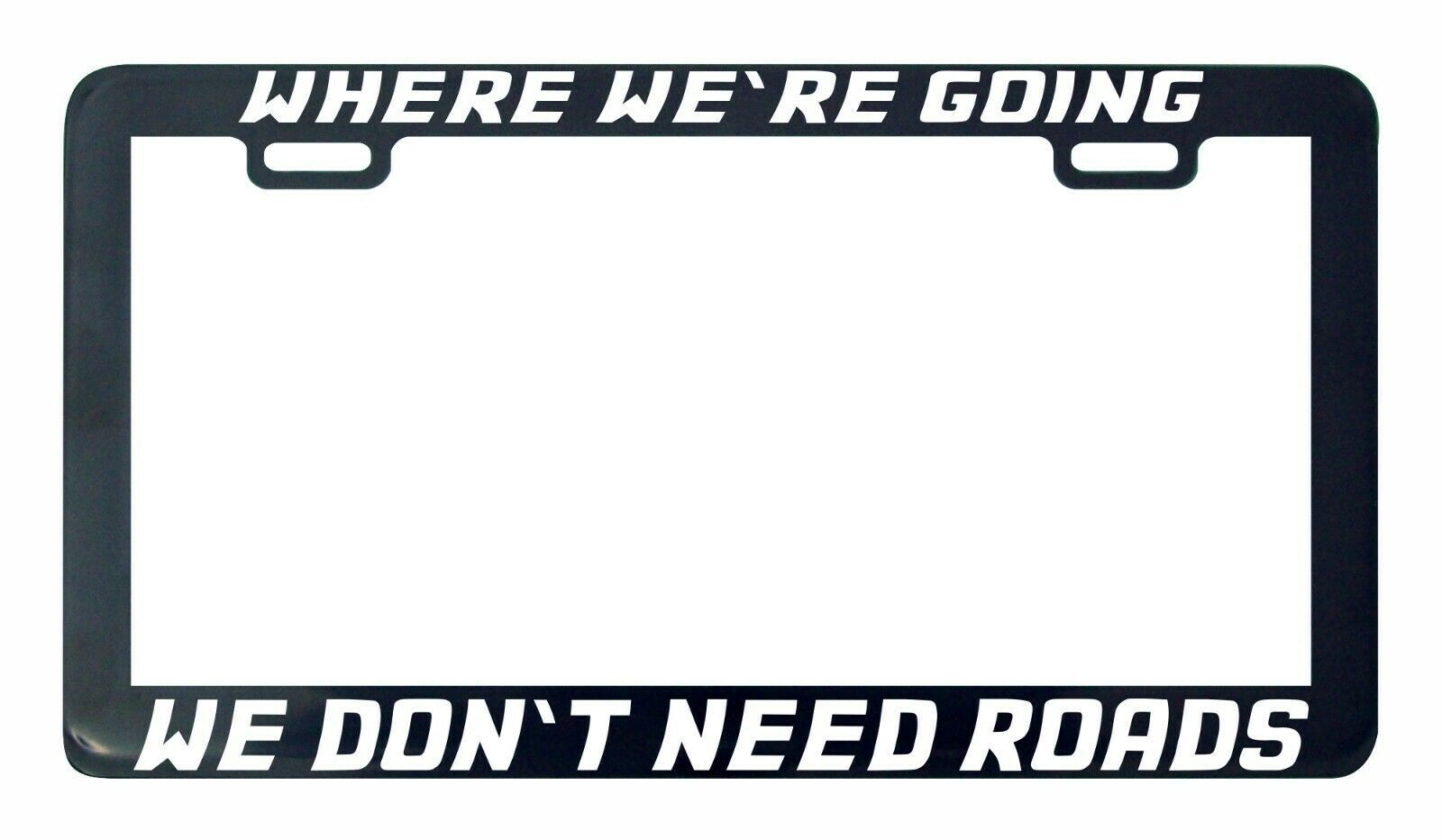 Primary image for Where we're going we don't need roads back to the license plate frame holder tag
