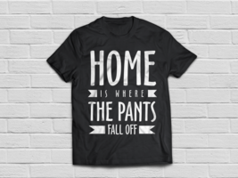 Funny tee about home Humor sayings shirts gifts - $18.95