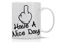 Funny Coffee Mug 11oz Tea Cup Have a Nice Day Funny Middle Finger 100% C... - $11.40