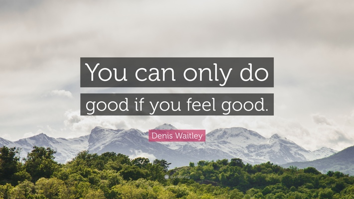 80025 denis waitley quote you can only do good if you feel good thumb960