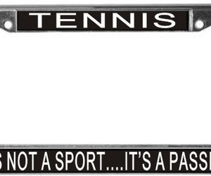 Tennis It's Not A Sport...It's A Passion License Plate Frame (Stainless Stee, an item from the 'Community Picks: Tennis Anyone?' hand-picked list