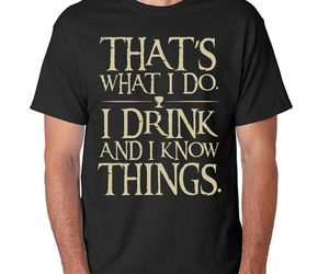 Game of Thrones Shirt T-Shirt Book That's What I Do I Drink And I Know Things, an item from the 'Community Picks: Rad Dad' hand-picked list