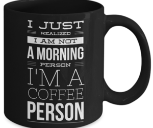 I Just Realized I am Not a Morning Person I'm A Coffee Person Funny Coffee Mug, an item from the 'Not a Morning Person' hand-picked list