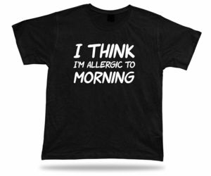 T shirt Shirt Birthday Gift Idea Funny Quote Allergic to Morning Sleep TiBlack, an item from the 'Not a Morning Person' hand-picked list