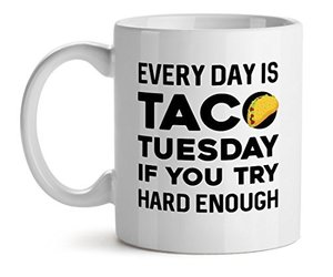 Everyday Is Taco Tuesday If You Have Try Hard Enough Foodie - Mad Over Mugs - In, an item from the 'Every Day is Taco Tuesday if You Try Hard Enough' hand-picked list